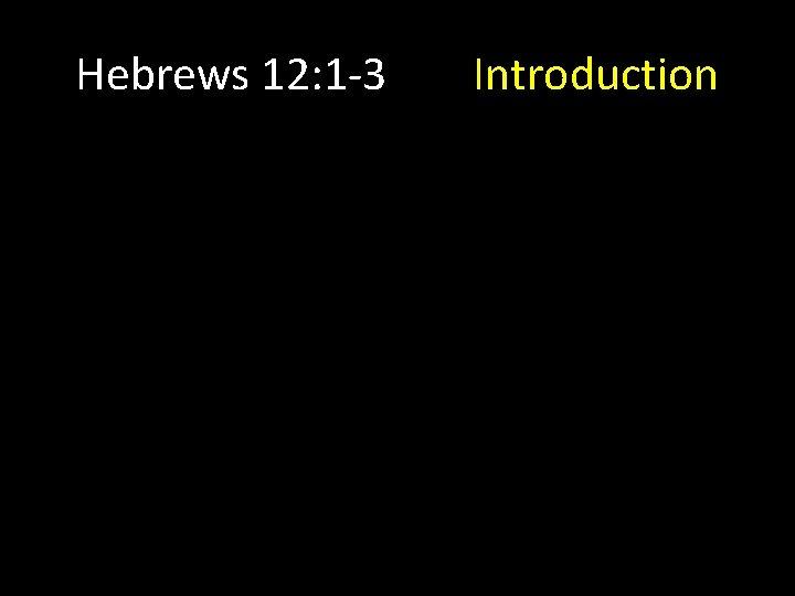 Hebrews 12: 1 -3 Introduction