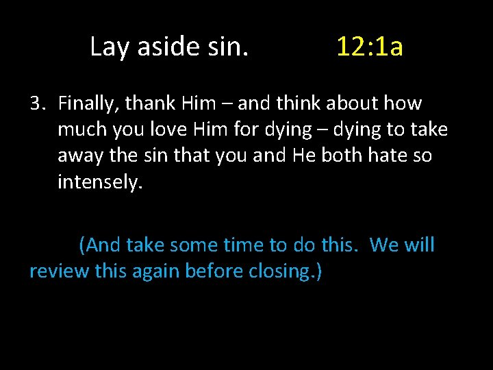 Lay aside sin. 12: 1 a 3. Finally, thank Him – and think about