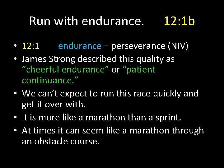 Run with endurance. 12: 1 b • 12: 1 endurance = perseverance (NIV) •