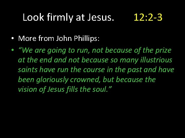 """Look firmly at Jesus. 12: 2 -3 • More from John Phillips: • """"We"""