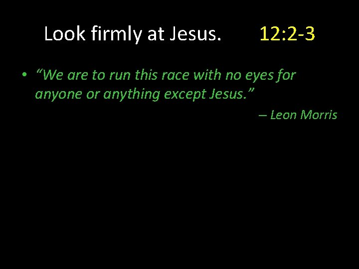 """Look firmly at Jesus. 12: 2 -3 • """"We are to run this race"""