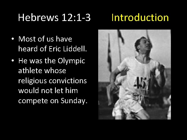 Hebrews 12: 1 -3 • Most of us have heard of Eric Liddell. •