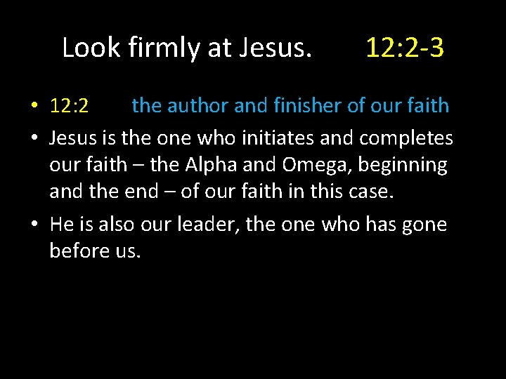 Look firmly at Jesus. 12: 2 -3 • 12: 2 the author and finisher