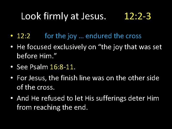 Look firmly at Jesus. 12: 2 -3 • 12: 2 for the joy …