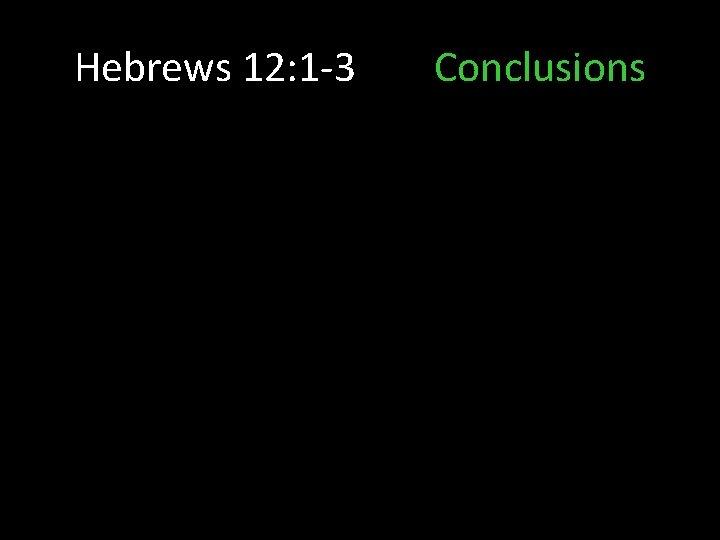 Hebrews 12: 1 -3 Conclusions