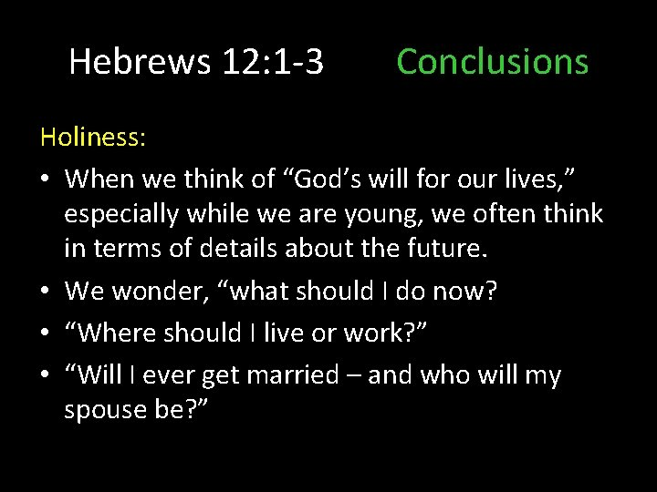 """Hebrews 12: 1 -3 Conclusions Holiness: • When we think of """"God's will for"""
