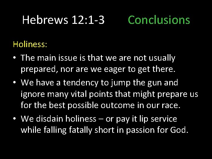Hebrews 12: 1 -3 Conclusions Holiness: • The main issue is that we are