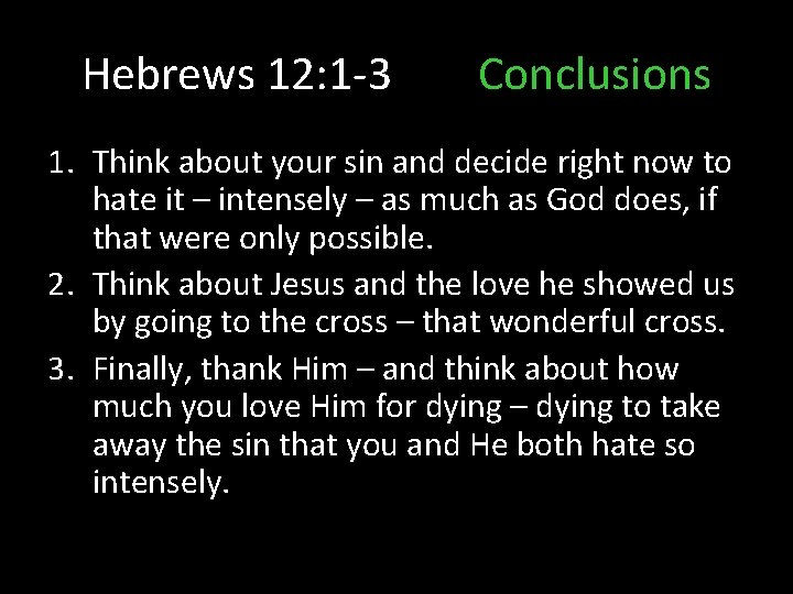 Hebrews 12: 1 -3 Conclusions 1. Think about your sin and decide right now