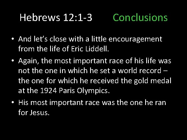 Hebrews 12: 1 -3 Conclusions • And let's close with a little encouragement from
