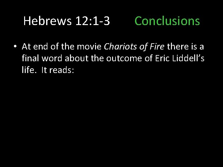 Hebrews 12: 1 -3 Conclusions • At end of the movie Chariots of Fire