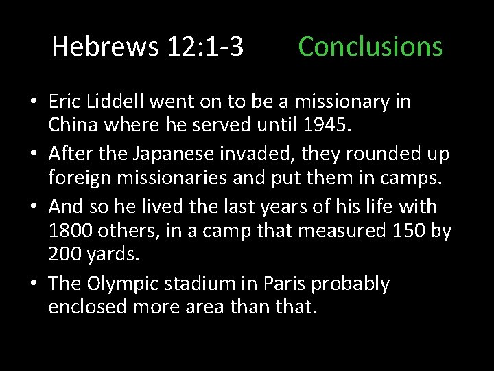 Hebrews 12: 1 -3 Conclusions • Eric Liddell went on to be a missionary