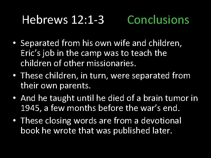 Hebrews 12: 1 -3 Conclusions • Separated from his own wife and children, Eric's