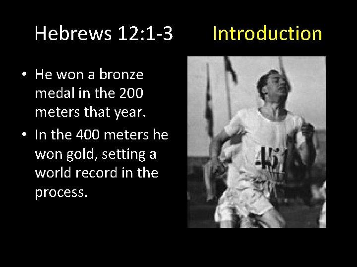 Hebrews 12: 1 -3 • He won a bronze medal in the 200 meters