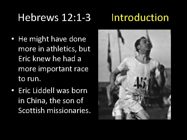 Hebrews 12: 1 -3 • He might have done more in athletics, but Eric