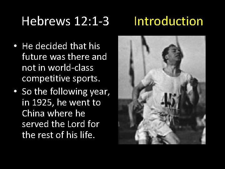 Hebrews 12: 1 -3 • He decided that his future was there and not