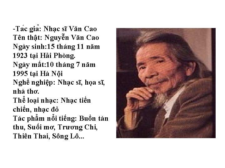 -Ta c gia : Nhạc sĩ Văn Cao Tên thật: Nguyễn Văn Cao Ngày