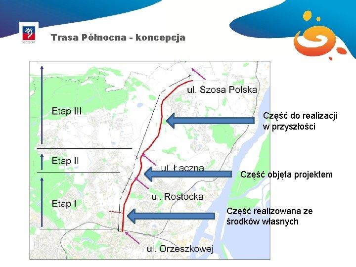 Trasa Północna - koncepcja Część do realizacji w przyszłości Część objęta projektem Część realizowana