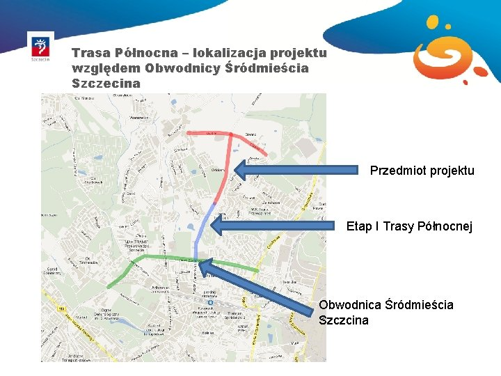 Trasa Północna – lokalizacja projektu względem Obwodnicy Śródmieścia Szczecina Przedmiot projektu Etap I Trasy