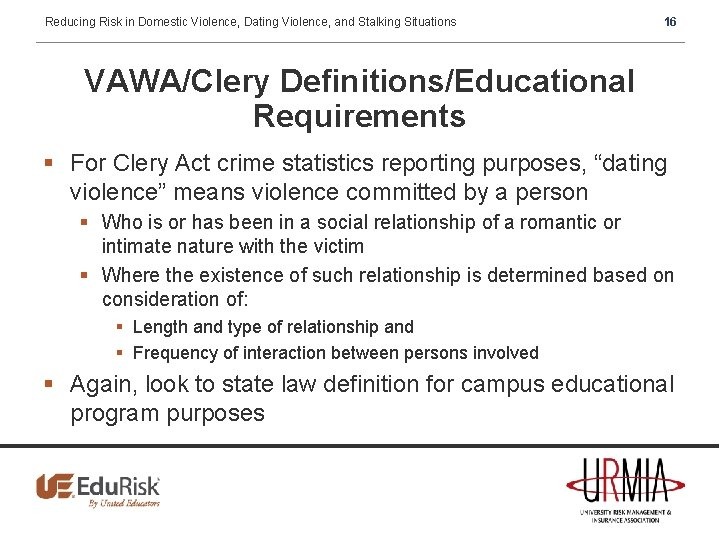 Reducing Risk in Domestic Violence, Dating Violence, and Stalking Situations 16 VAWA/Clery Definitions/Educational Requirements