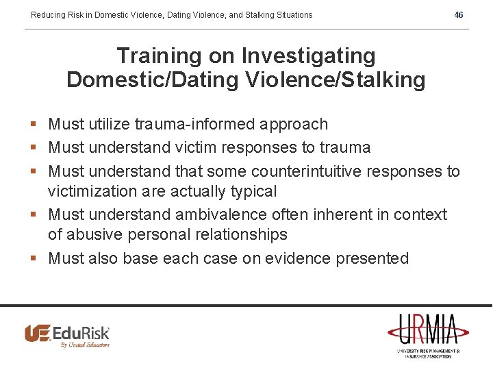 Reducing Risk in Domestic Violence, Dating Violence, and Stalking Situations 46 Training on Investigating