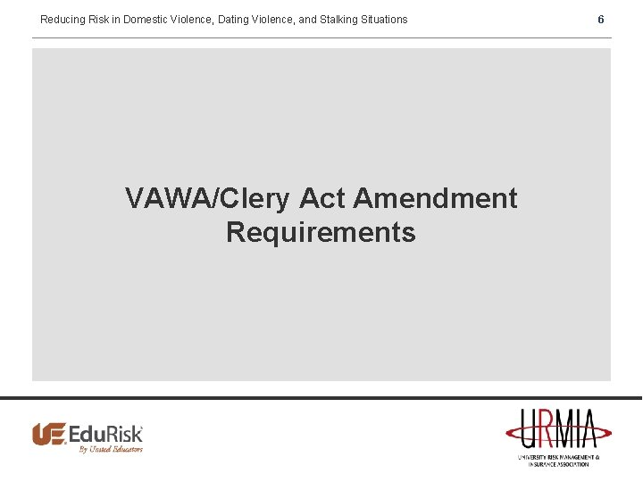 Reducing Risk in Domestic Violence, Dating Violence, and Stalking Situations VAWA/Clery Act Amendment Requirements
