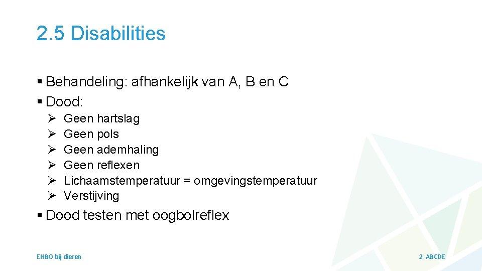 2. 5 Disabilities § Behandeling: afhankelijk van A, B en C § Dood: Ø