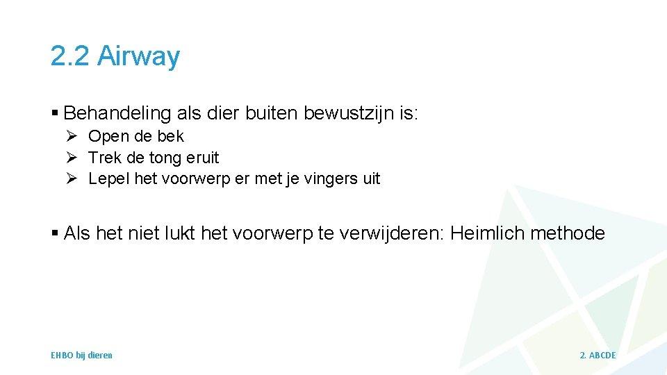 2. 2 Airway § Behandeling als dier buiten bewustzijn is: Ø Open de bek