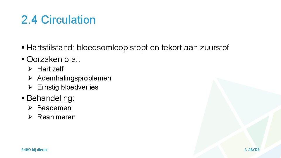 2. 4 Circulation § Hartstilstand: bloedsomloop stopt en tekort aan zuurstof § Oorzaken o.