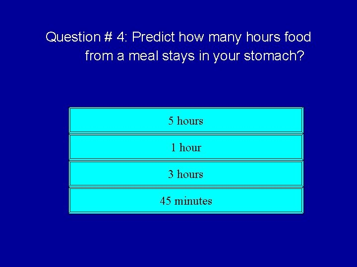 Question # 4: Predict how many hours food from a meal stays in your