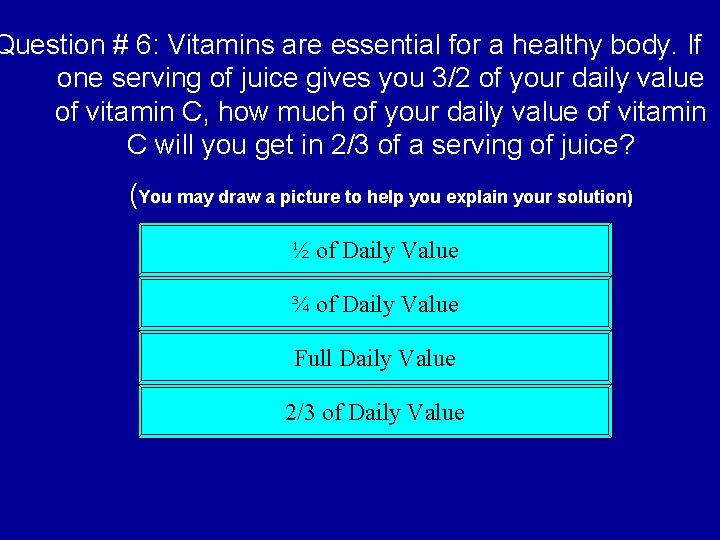 Question # 6: Vitamins are essential for a healthy body. If one serving of