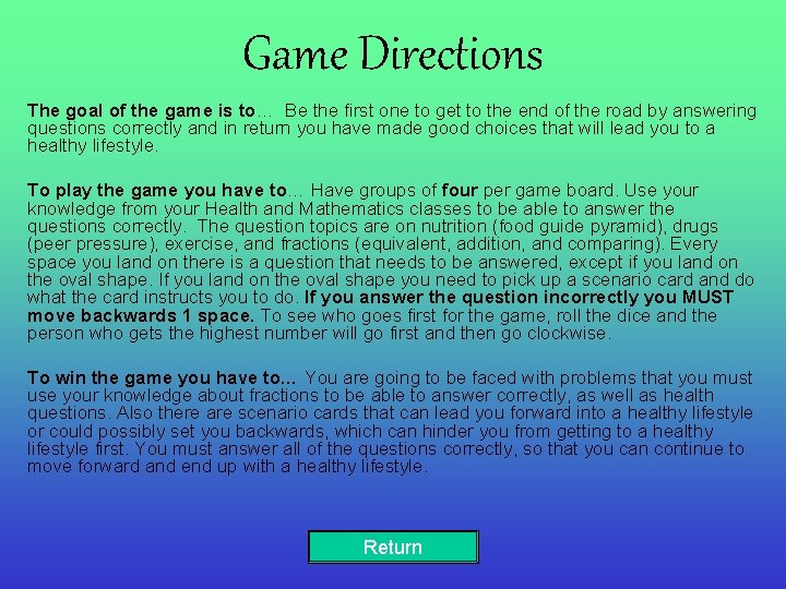 Game Directions The goal of the game is to… Be the first one to
