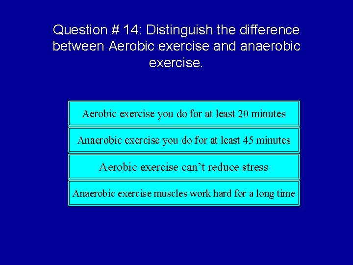 Question # 14: Distinguish the difference between Aerobic exercise and anaerobic exercise. Aerobic exercise
