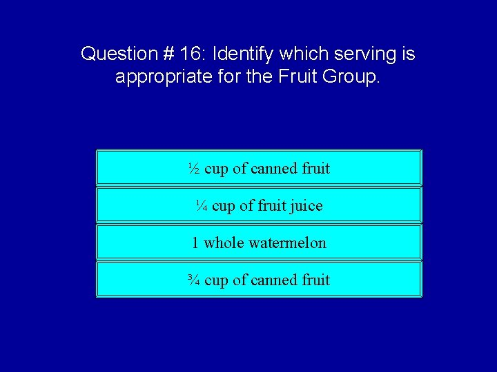 Question # 16: Identify which serving is appropriate for the Fruit Group. ½ cup