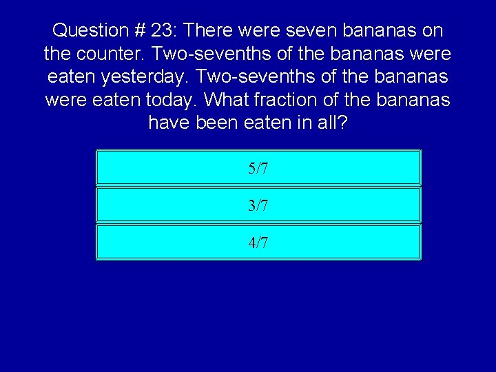 Question # 23: There were seven bananas on the counter. Two-sevenths of the bananas