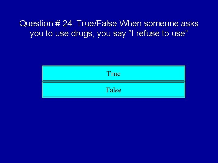 """Question # 24: True/False When someone asks you to use drugs, you say """"I"""