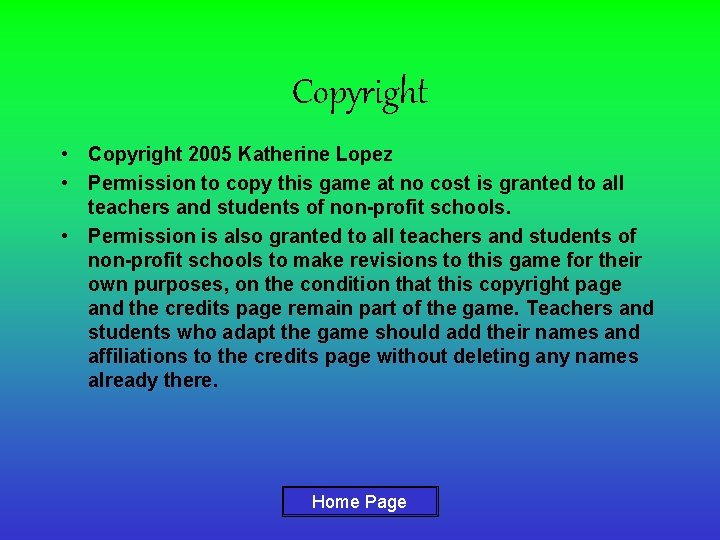 Copyright • Copyright 2005 Katherine Lopez • Permission to copy this game at no