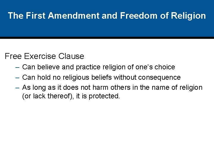 The First Amendment and Freedom of Religion Free Exercise Clause – Can believe and