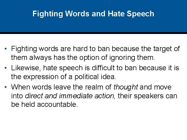 Fighting Words and Hate Speech • Fighting words are hard to ban because the