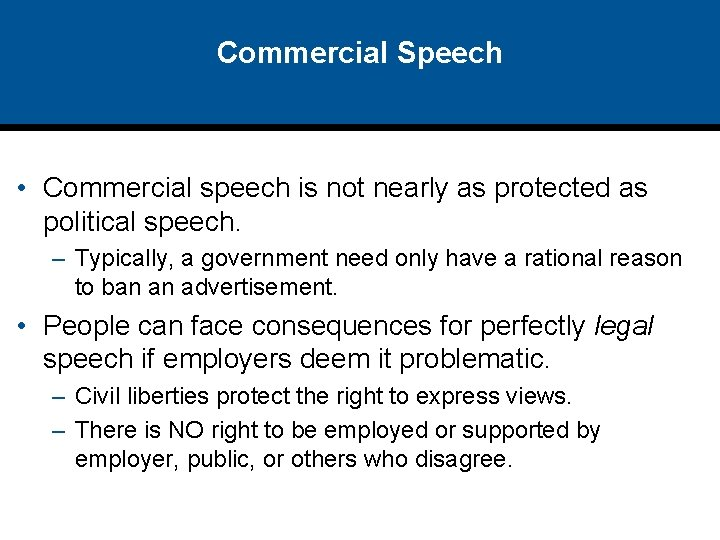 Commercial Speech • Commercial speech is not nearly as protected as political speech. –