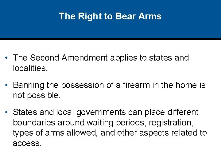 The Right to Bear Arms • The Second Amendment applies to states and localities.