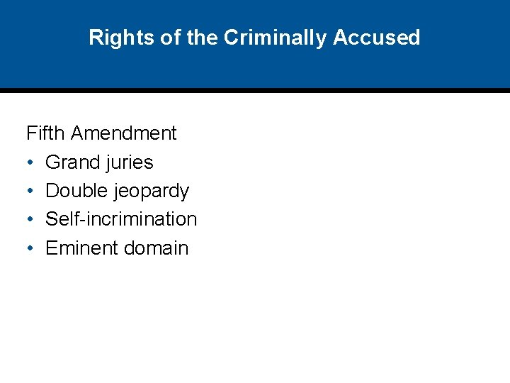 Rights of the Criminally Accused Fifth Amendment • Grand juries • Double jeopardy •