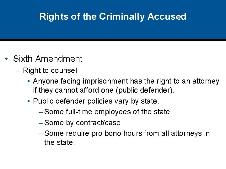 Rights of the Criminally Accused • Sixth Amendment – Right to counsel • Anyone