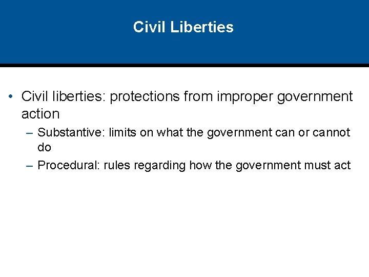 Civil Liberties • Civil liberties: protections from improper government action – Substantive: limits on