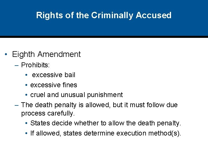 Rights of the Criminally Accused • Eighth Amendment – Prohibits: • excessive bail •