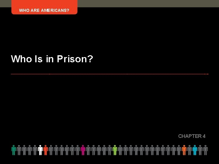 WHO ARE AMERICANS? Who Is in Prison? CHAPTER 4