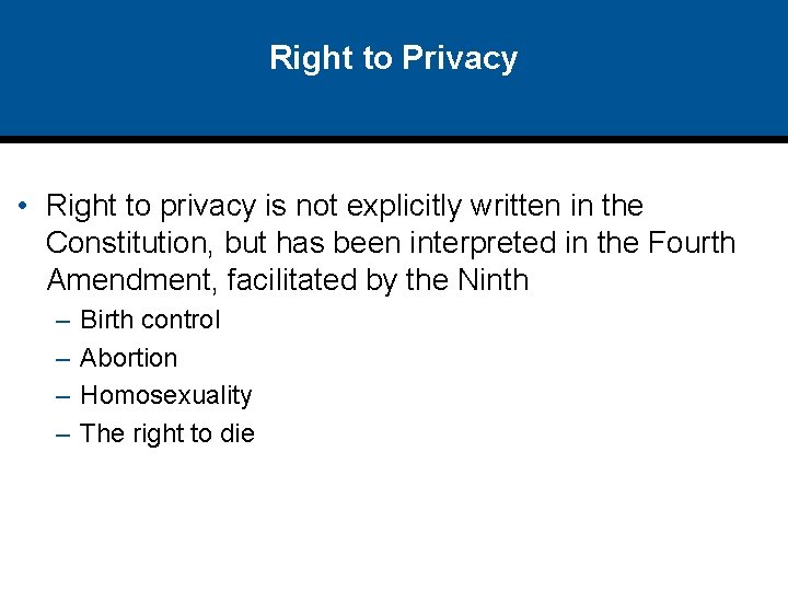 Right to Privacy • Right to privacy is not explicitly written in the Constitution,