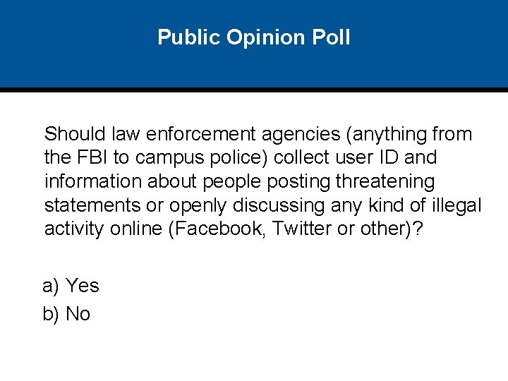 Public Opinion Poll Should law enforcement agencies (anything from the FBI to campus police)