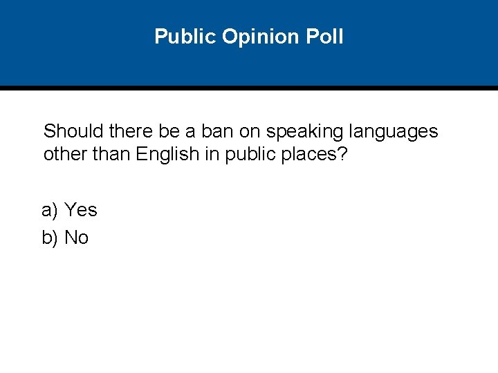 Public Opinion Poll Should there be a ban on speaking languages other than English