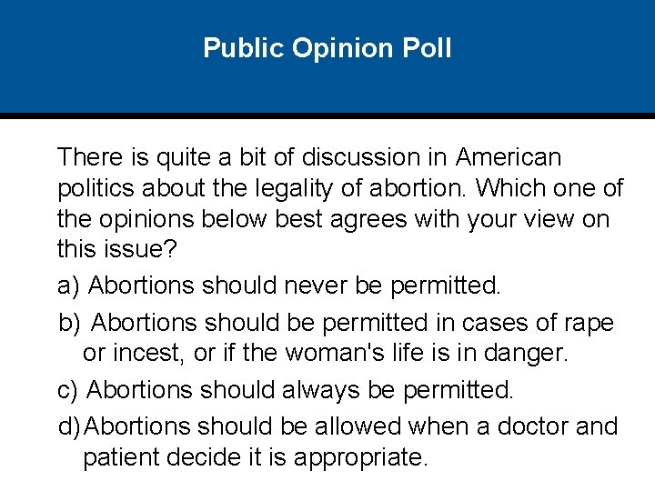 Public Opinion Poll There is quite a bit of discussion in American politics about