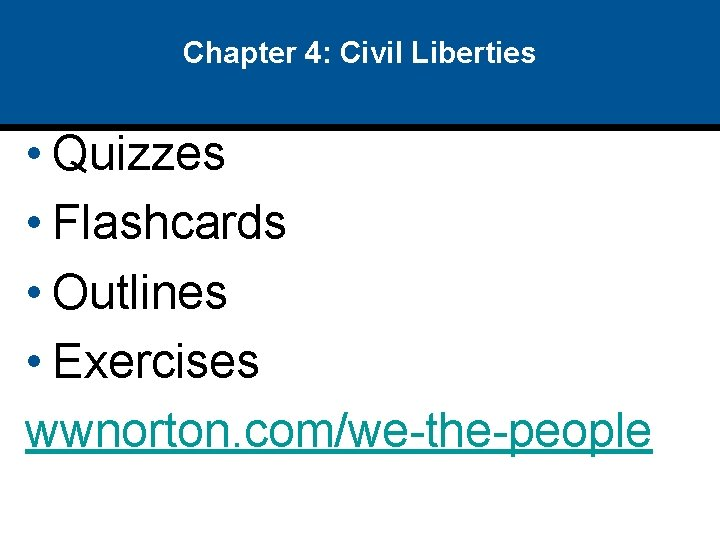 Chapter 4: Civil Liberties • Quizzes • Flashcards • Outlines • Exercises wwnorton. com/we-the-people